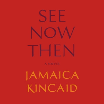 See Now Then - A Novel audiobook by Jamaica Kincaid