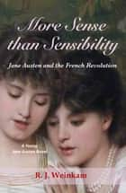 More Sense than Sensibility: Shades of the French Revolution ebook by R. J. Weinkam