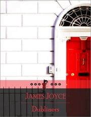 Dubliners: The Sisters, Encounter, Araby, Eveline, After the Race, Two Gallants, Boarding House, Little Cloud, Counterparts, Clay, Painful Case, Ivy Day in the Committee Room, Mother, Grace, Dead (Beloved Books Edition) ebook by James Joyce