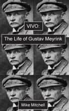 Vivo:The Life of Gustav Meyrink ebook by Mike Mitchell