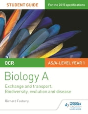 OCR Biology A Student Guide 2: Exchange and transport; Biodiversity, evolution and disease ebook by Richard Fosbery
