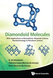 Diamondoid Molecules - With Applications in Biomedicine, Materials Science, Nanotechnology & Petroleum Science ebook by G Ali Mansoori,Patricia Lopes Barros de Araujo,Elmo Silvano de Araujo
