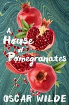 A House of Pomegranates ebook by