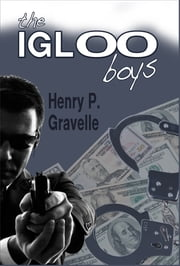 The Igloo Boys ebook by Henry P. Gravelle