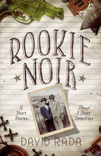 Rookie Noir: 12 Short Stories About 2 Short Detectives ebook by David Rada