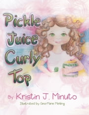 Pickle Juice Curly Top ebook by Kristin J. Minuto