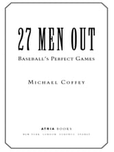 27 Men Out - Baseball's Perfect Games ebook by Michael Coffey