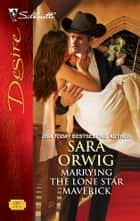 Marrying the Lone Star Maverick ebook by Sara Orwig