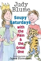 Soupy Saturdays with the Pain and the Great One ebook by Judy Blume, James Stevenson
