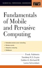 Fundamentals of Mobile and Pervasive Computing ebook by Frank Adelstein,Sandeep Gupta,Golden Richard III,Loren Schwiebert