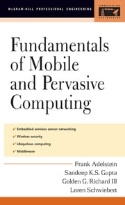 Fundamentals of Mobile and Pervasive Computing ebook by Frank Adelstein,Golden Richard III,Loren Schwiebert,Sandeep Gupta