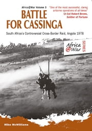 Battle for Cassinga - South Africa's Controversial Cross-Border Raid, Angola 1978 ebook by Mike McWilliams