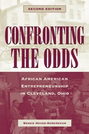 Confronting the Odds - African American Entrepreneurship in Cleveland, Ohio ebook by Bessie House-Soremekun