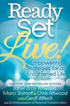 Ready, Set, Live! - Empowering Strategies for an Enlightened Life ebook by Janet Bray Attwood, Marci Shimoff, Chris Attwood,...