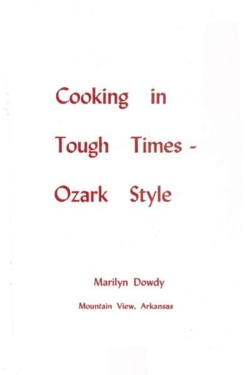 Cooking in Tough Times - Ozark Style ebook by Marilyn Dowdy