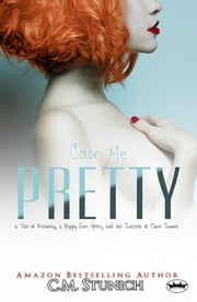 Color Me Pretty: a Tale of Recovery, a Happily Ever After, and the Success of Claire Simone ebook by C.M. Stunich