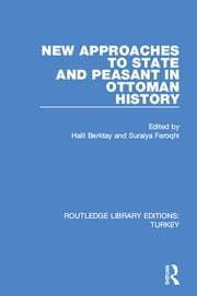 New Approaches to State and Peasant in Ottoman History ebook by Halil Berktay,Suraiya Faroqhi