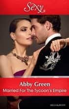 Married For The Tycoon's Empire ebook by Abby Green