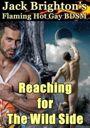Reaching for The Wild Side (Flaming Hot Gay BDSM) ebook by Jack Brighton