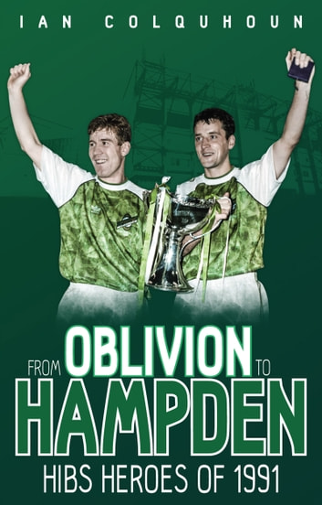 From Oblivion to Hampden - Hibs Heroes of 1991 ebook by Ian Colquhoun