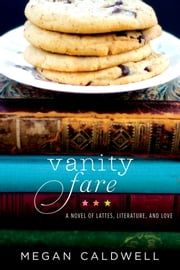 Vanity Fare - A novel of lattes, literature, and love ebook by Megan Caldwell