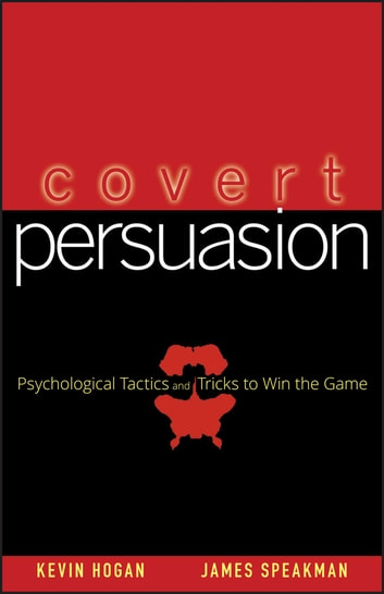 Covert Persuasion - Psychological Tactics and Tricks to Win the Game ebook by Kevin Hogan,James Speakman