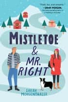 Mistletoe and Mr. Right ebook by Sarah Morgenthaler