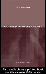 Bodybuilding, Drugs and Risk ebook by Lee Monaghan
