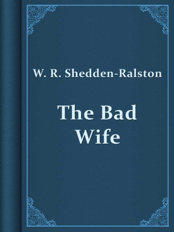 The Bad Wife ebook by W. R. Shedden-Ralston