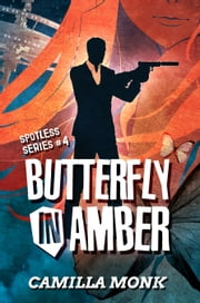 Butterfly in Amber (Spotless Series #4) ebook by Camilla Monk