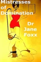 Mistresses of Domination ebook by Dr Jane Foxx