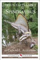 14 Fun Facts About Spinosaurus: A 15-Minute Book ebook by Caitlind L. Alexander