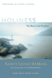 Holiness - The Heart God Purifies ebook by Randy Alcorn,Nancy Leigh DeMoss