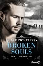 Petrichor - Broken Souls, T1 ebook by Céline Etcheberry