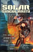 Solar Singularity - An Interface Zero 2.0 Novel ebook by Peter J. Wacks, Guy Anthony De Marco, Josh Vogt
