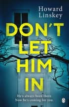 Don't Let Him In ebook by Howard Linskey