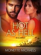 Hot as Hell ebook by Monette Michaels