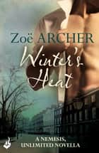 Winter's Heat: A Nemesis, Unlimited Holiday Novella 2.5 (An exciting historical adventure romance) ebook by Zoe Archer