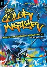 GRAFF COLOR MASTER - Freestyle Color Techniques for GRAFFITI Art ebook by Scape Martinez