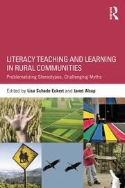 Literacy Teaching and Learning in Rural Communities - Problematizing Stereotypes, Challenging Myths ebook by Lisa Schade Eckert,Janet Alsup