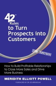 42 Rules to Turn Prospects into Customers (2nd Edition) - How to Build Profitable Relationships to Close More Sales and Drive More Business ebook by Meridith Elliott Powell
