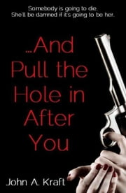 ...And Pull The Hole In After You ebook by John Kraft
