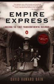 Empire Express - Building the First Transcontinental Railroad ebook by David Haward Bain