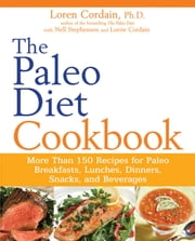 The Paleo Diet Cookbook - More Than 150 Recipes for Paleo Breakfasts, Lunches, Dinners, Snacks, and Beverages ebook by Loren Cordain, Nell Stephenson