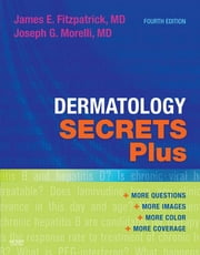 Dermatology Secrets Plus E-Book ebook by James E. Fitzpatrick, MD, Joseph G. Morelli,...