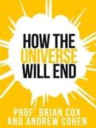 Prof. Brian Cox's How The Universe Will End (Collins Shorts, Book 1) ebook by Professor Brian Cox