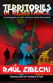 Territories in Resistance - A Cartography of Latin American Social Movements ebook by Ramor Ryan,Raúl Zibechi