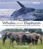 Whales and Elephants in International Conservation Law and Politics ebook by Ed Couzens