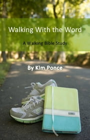 Walking With the Word - A Walking Bible Study ebook by Kim Ponce