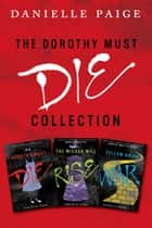 Dorothy Must Die Collection: Books 1-3 ebook by Danielle Paige